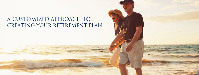 A customized approach to creating your retirement plan